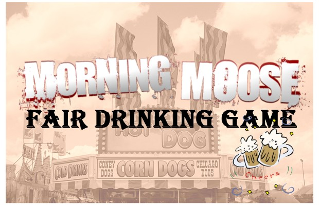 Morning Moose Fair Drinking Game
